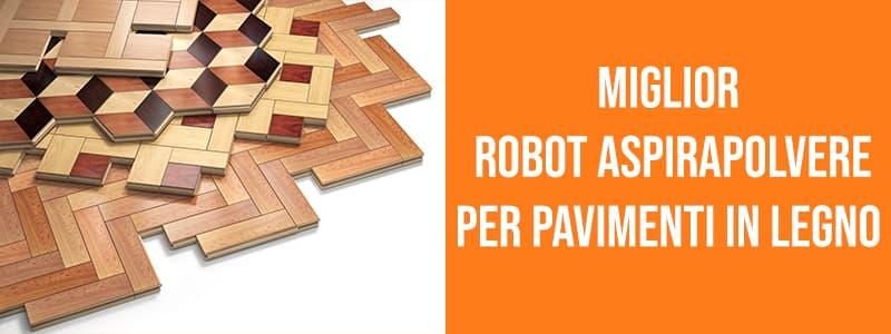 Miglior robot aspirapolvere pavimenti legno